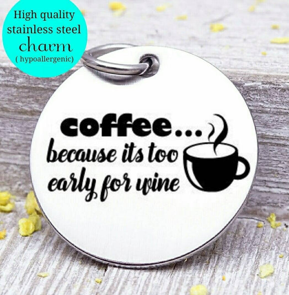 Coffee because it is too early for wine, coffee, coffee charm, l love coffee, Steel charm 20mm very high quality..Perfect for DIY projects