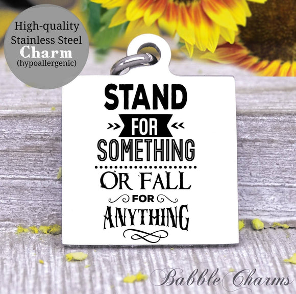 Stand for something or fall for anything, stand for something, stand charm, Steel charm 20mm very high quality..Perfect for DIY projects