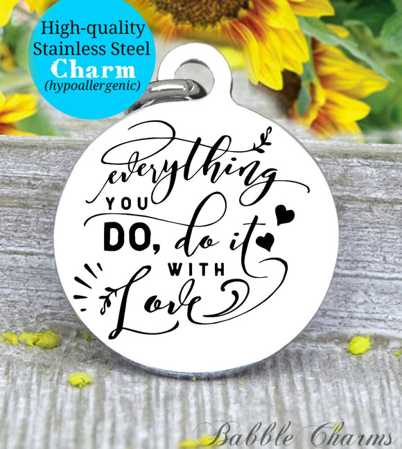 Everything you do, do with love, do it with love, love charm, Steel charm 20mm very high quality..Perfect for DIY projects