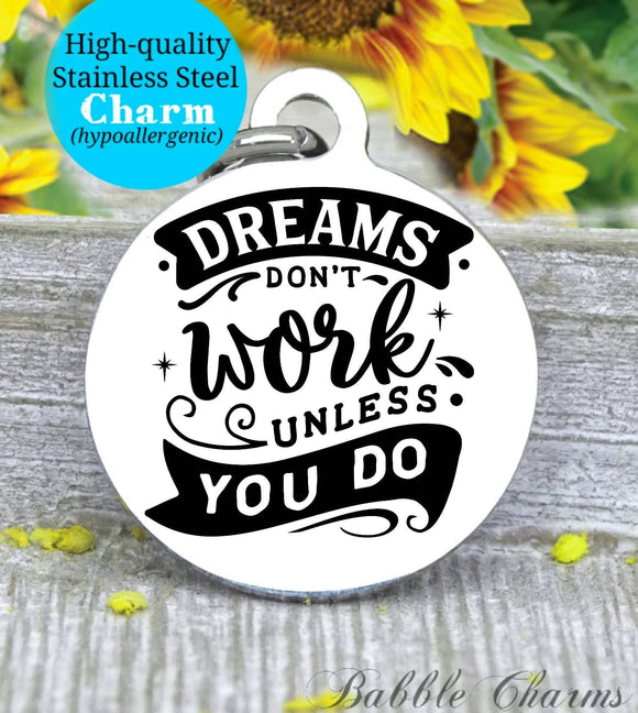 Dreams, Dream charm, work, work hard, achieve your dreams, dream charm, Steel charm 20mm very high quality..Perfect for DIY projects