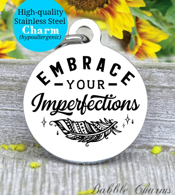 Embrace your imperfections, embrace you, imperfections charm, Steel charm 20mm very high quality..Perfect for DIY projects