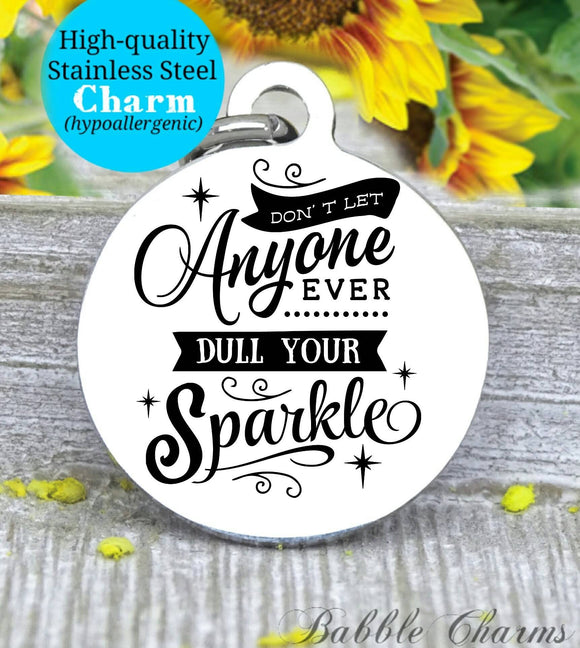 Don't let anyone dull your sparkle, dull your sparkle, sparkle charm, Steel charm 20mm very high quality..Perfect for DIY projects