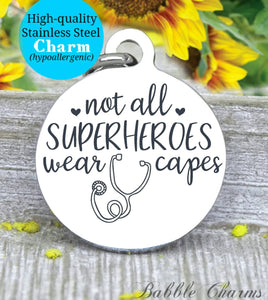 Not all superheroes wear capes, nurse life, nurse, nurse charm, Steel charm 20mm very high quality..Perfect for DIY projects