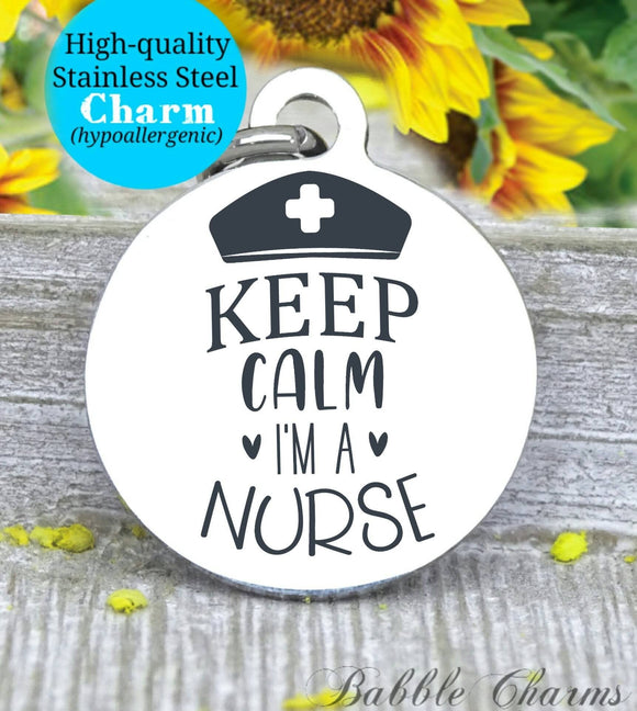 Keep calm I'm a nurse, future nurse, nurse, nurse charm, Steel charm 20mm very high quality..Perfect for DIY projects