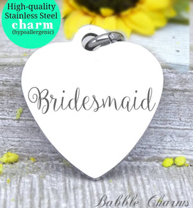 Bridesmaid charm, bridesmaid, bridal charm, bridal party, wedding party charm, Steel charm 20mm very high quality..Perfect for DIY projects