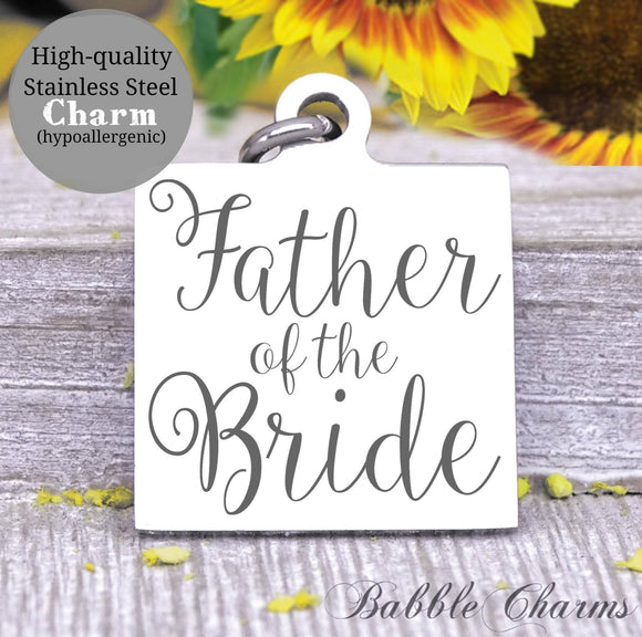 Father of the bride, father of the bride charm, bridal charm, wedding party, Steel charm 20mm very high quality..Perfect for DIY projects