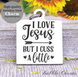 I love Jesus, but I cuss a little, love Jesus, cuss, cuss charm, Steel charm 20mm very high quality..Perfect for DIY projects