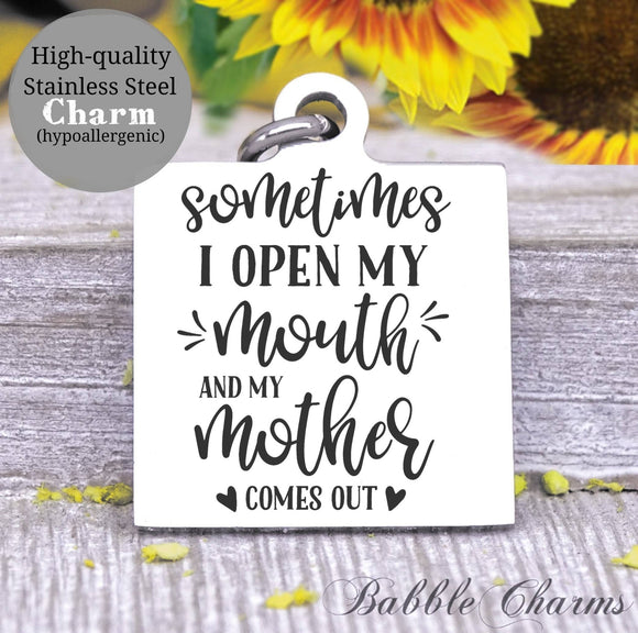 Open my mouth and my mother comes out, mama says, mom said charm, Steel charm 20mm very high quality..Perfect for DIY projects