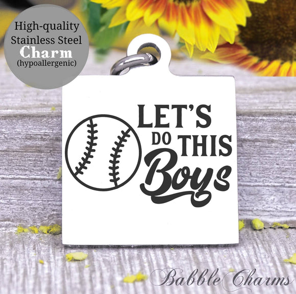 Let's do this boys, Baseball, sports, I love baseball, ba and ball charm, Steel charm 20mm very high quality..Perfect for DIY projects