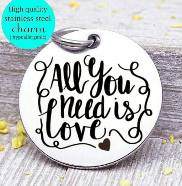 All you need is love, you need love, love charm, Steel charm 20mm very high quality..Perfect for DIY projects