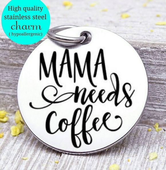 Mama needs coffee, mom needs coffee, coffee, coffee charm, Steel charm 20mm very high quality..Perfect for DIY projects
