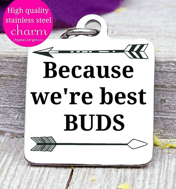 Because we're best buds, best buds, buddies charm, Steel charm 20mm very high quality..Perfect for DIY projects