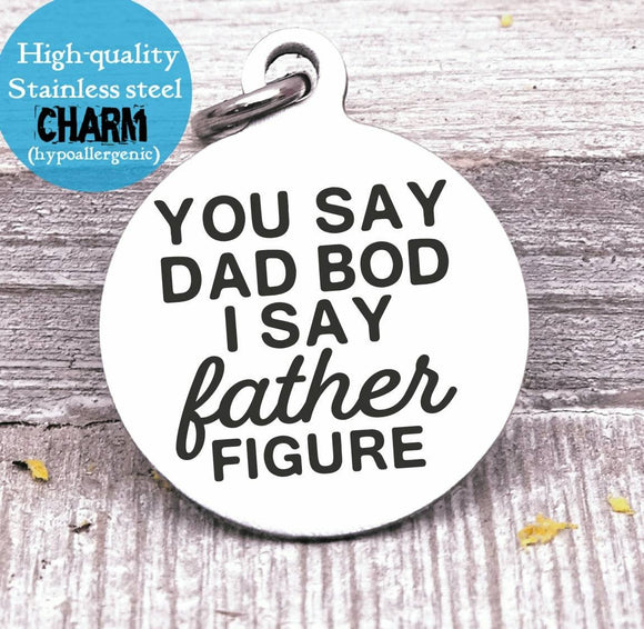 Dad charm, dad bod, father figure, dad, dad charm, Father's day, Steel charm 20mm very high quality..Perfect for DIY projects