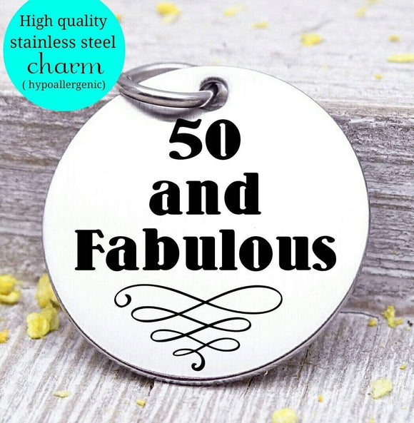 50 and Fabulous, 50 and Fabulous charm, 50th birthday, steel charm 20mm very high quality..Perfect for jewery making and other DIY projects