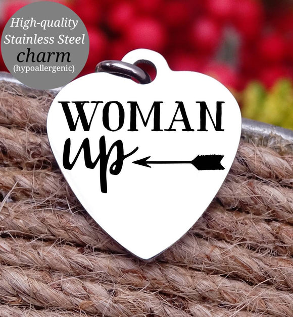Woman Up, You got this, inspirational, empower, you got this charm, Steel charm 20mm very high quality..Perfect for DIY projects