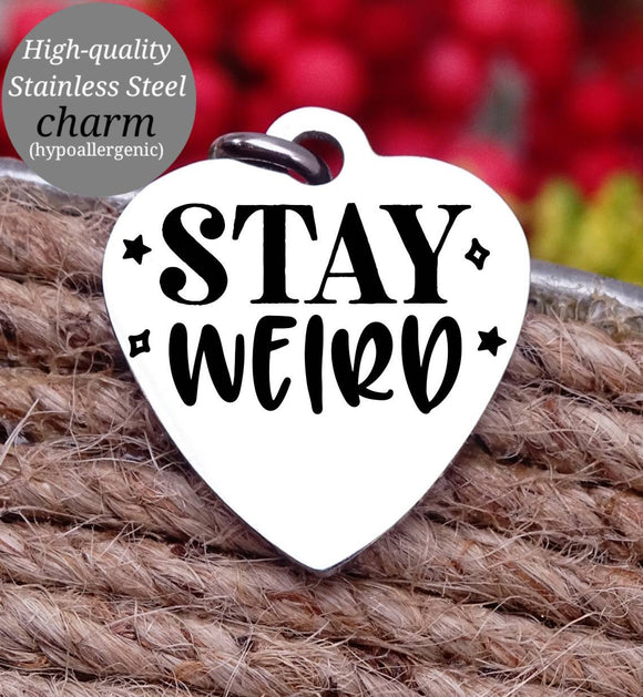 Stay Weird, be you, don't change, inspirational, empower, be you charm, Steel charm 20mm very high quality..Perfect for DIY projects