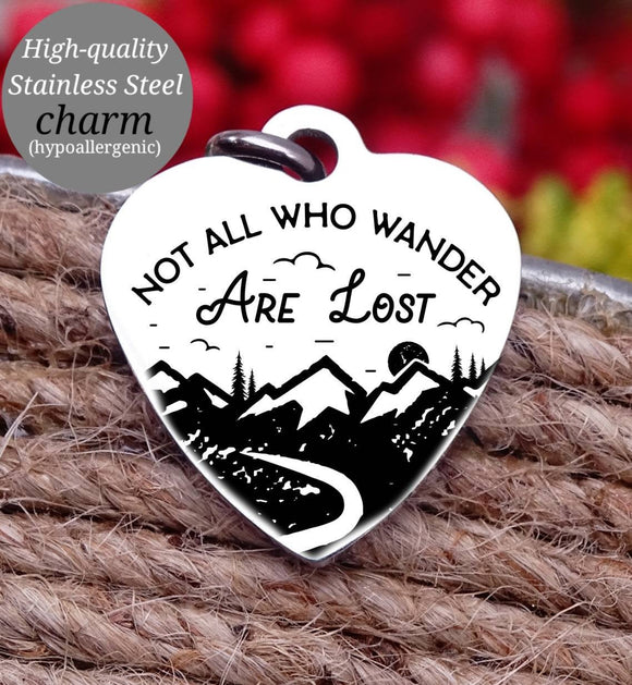 Not all who wander are lost, adventure, adventure charms, Steel charm 20mm very high quality..Perfect for DIY projects