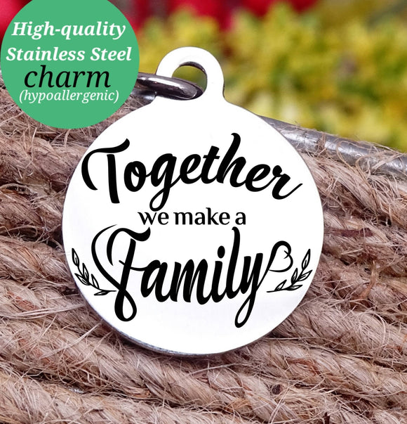 Family, together we make a family, family charm, Steel charm 20mm very high quality..Perfect for DIY projects