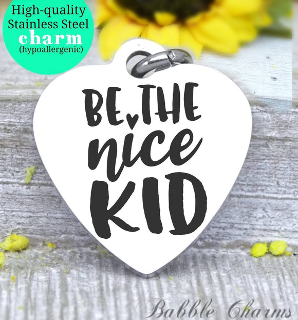 Be the nice kid, nice kid, be nice, nice charm, Steel charm 20mm very high quality..Perfect for DIY projects