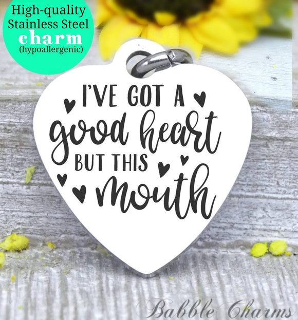 I've got a good heart but this mouth, big mouth, good heart charm, Steel charm 20mm very high quality..Perfect for DIY projects