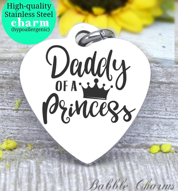 Daddy of a Princess, dad, new dad, dad charm, princess charm, Steel charm 20mm very high quality..Perfect for DIY projects