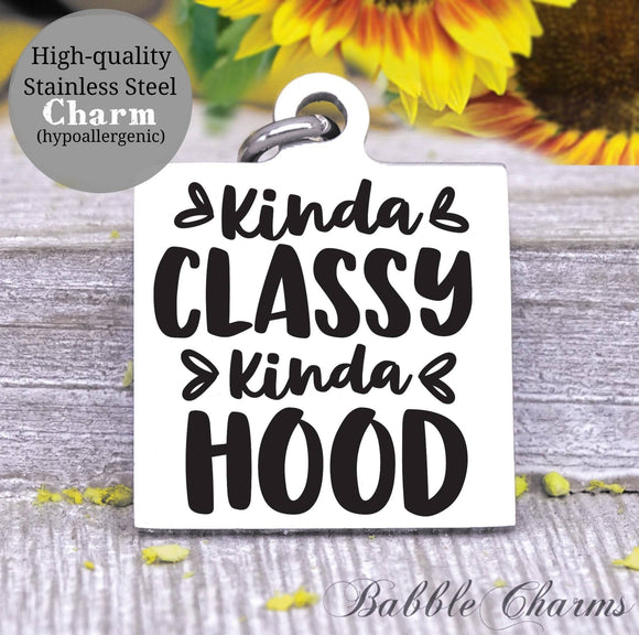 Kinda classy kinda hood, classy, hood, classy charm, Steel charm 20mm very high quality..Perfect for DIY projects