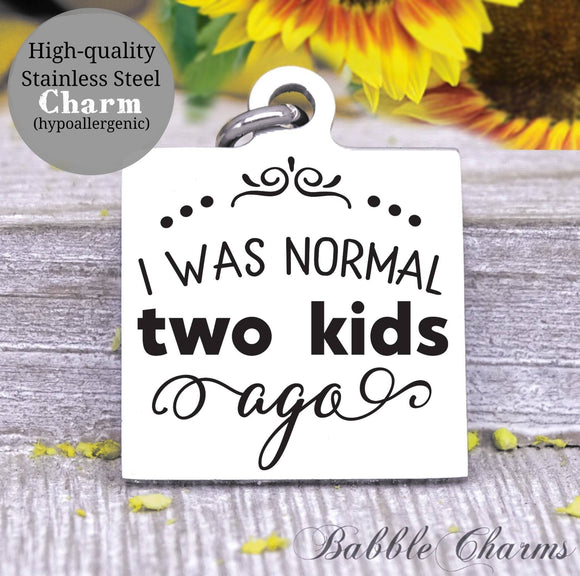 I was normal 2 kids ago, kids, normal, kid charm, Steel charm 20mm very high quality..Perfect for DIY projects