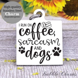 I run on coffee sarcasm and dogs, sarcasm charm, Steel charm 20mm very high quality..Perfect for DIY projects