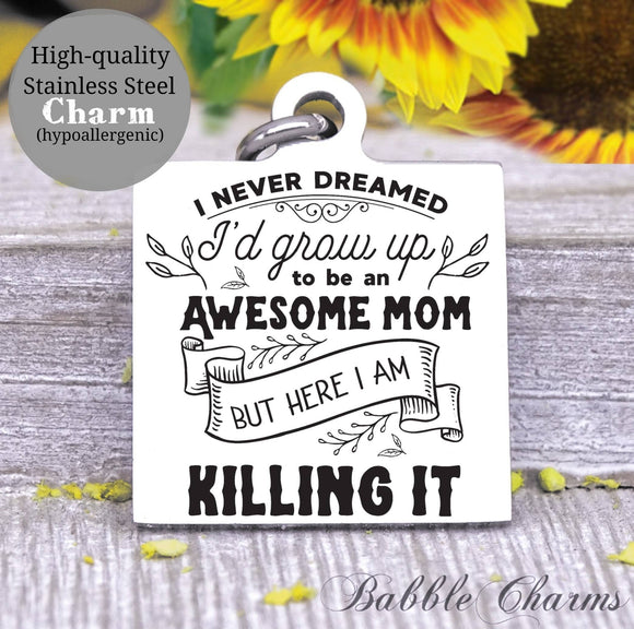 Grow up to be an awesome mom, awesome mom, sarcasm charm, Steel charm 20mm very high quality..Perfect for DIY projects