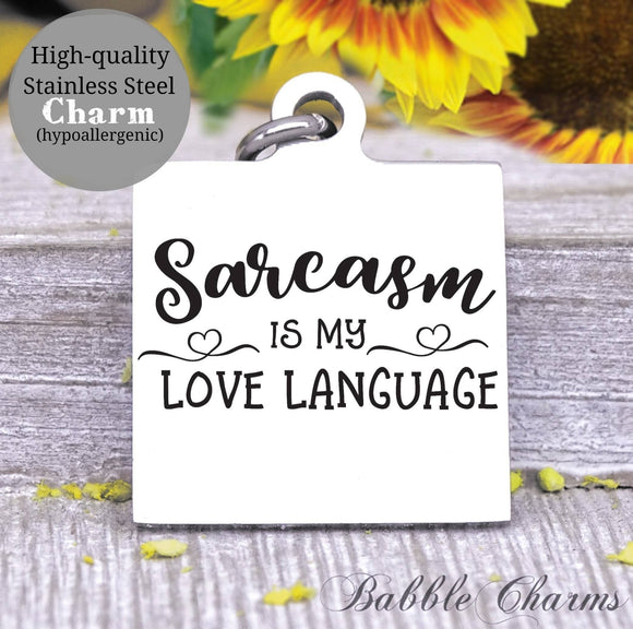 Sarcasm is my love language, sarcasm, sarcastic, sarcasm charms, Steel charm 20mm very high quality..Perfect for DIY projects