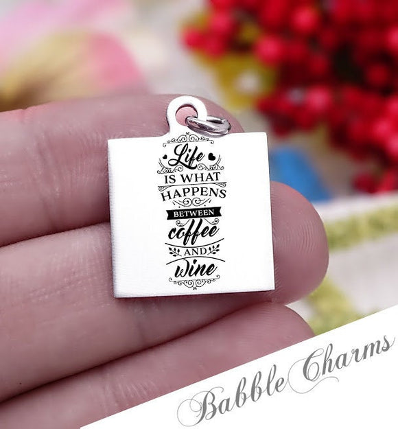 Life is what happens between coffee and wine, coffee, wine, mom charm, Steel charm 20mm very high quality..Perfect for DIY projects