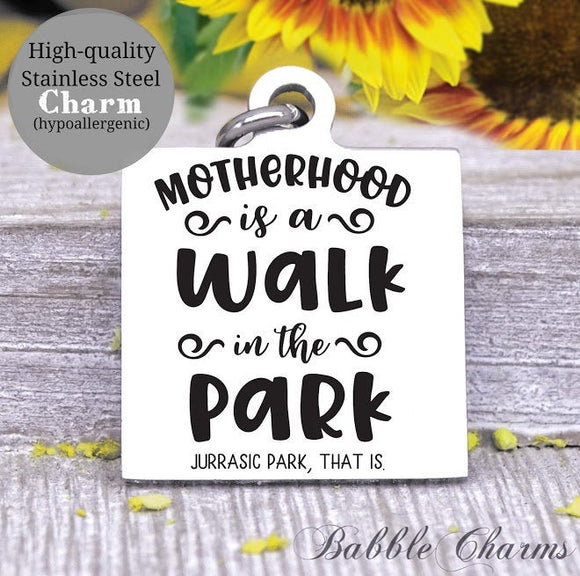 Motherhood is a walk in the park, jurassic park, motherhood, mom charm, Steel charm 20mm very high quality..Perfect for DIY projects