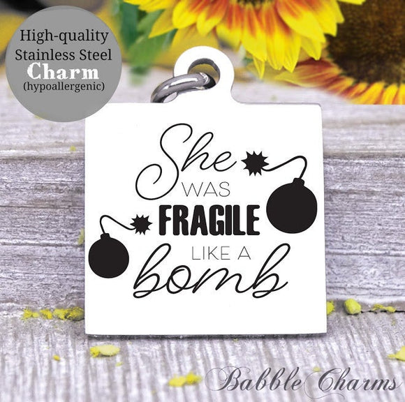 She was fragile like a bomb, bomb, fragile, mom charm, Steel charm 20mm very high quality..Perfect for DIY projects