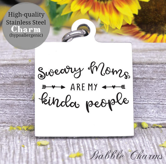 Sweary moms are my kind of people, sweary mom, swear, mom charm, Steel charm 20mm very high quality..Perfect for DIY projects