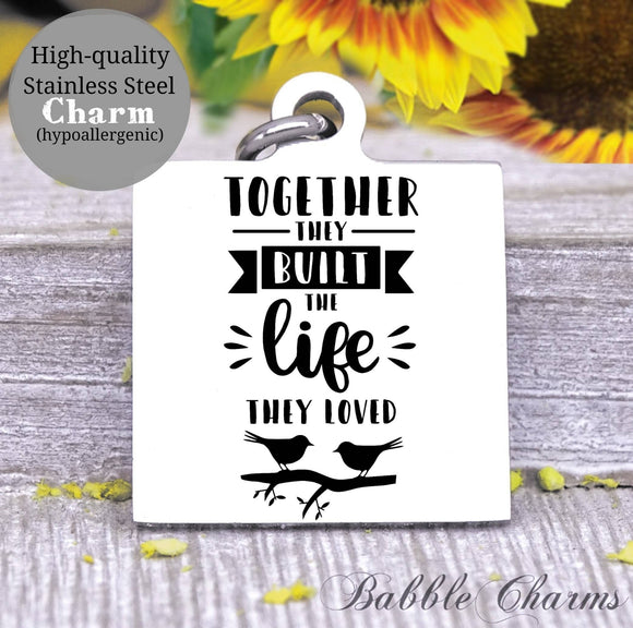 Together they built a life, build a life, family charm, charm, Steel charm 20mm very high quality..Perfect for DIY projects