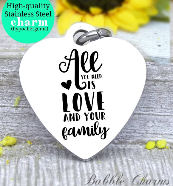 All you need is love and your family charm, family charm, charm, Steel charm 20mm very high quality..Perfect for DIY projects
