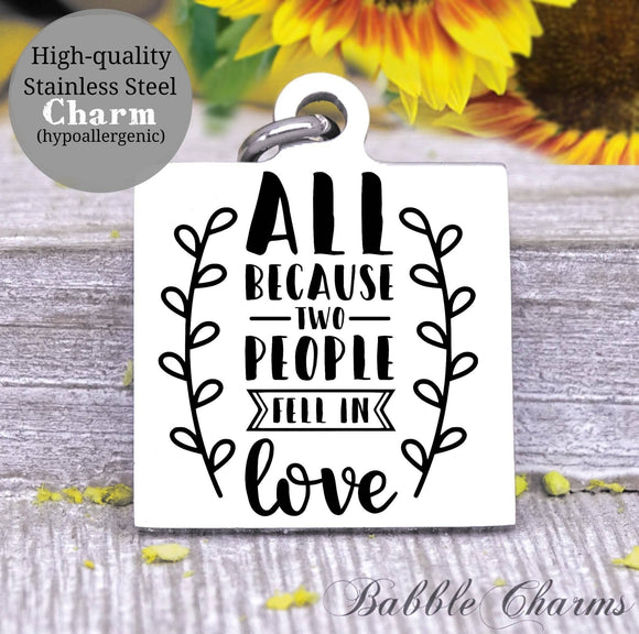 All because two people fell in love charm, family charm, charm, Steel charm 20mm very high quality..Perfect for DIY projects