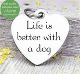 Life is better with a dog, dog, dog lady, dog charm, Steel charm 20mm very high quality..Perfect for DIY projects