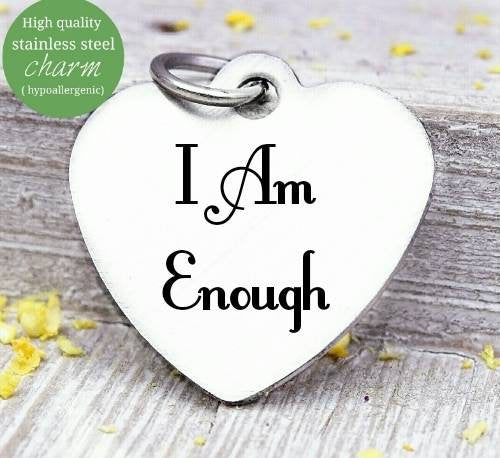 I am Enough, enough, enough charm, empower charm, Steel charm 20mm very high quality..Perfect for DIY projects