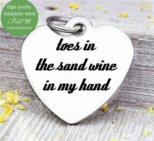 Toes in the sand, wine in my hand, wine, beach charm, Steel charm 20mm very high quality..Perfect for DIY projects