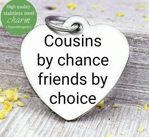 Cousins by chance, friends by choice, cousins, cousin charm, Steel charm 20mm very high quality..Perfect for DIY projects