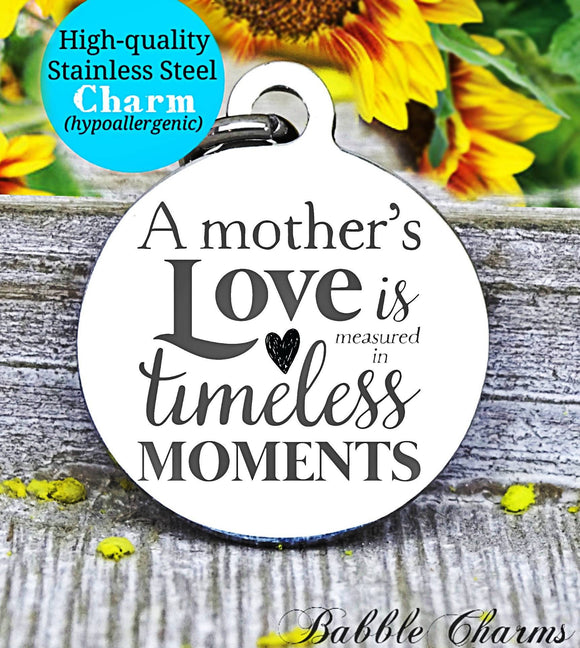 A mother's love, mother timeless moments, mother daughter, mom, mom charm, Steel charm 20mm very high quality..Perfect for DIY projects