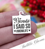 Because I said so, momlife, mom life, mom boss, mom, mom charm, Steel charm 20mm very high quality..Perfect for DIY projects