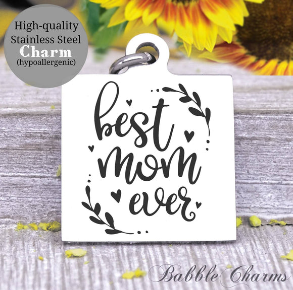 Best Mom Ever, best mom, love my mom, mom, mom charm, Steel charm 20mm very high quality..Perfect for DIY projects