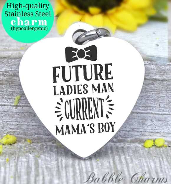 Future Lady's Man, current Mama's boy, Mama's boy, boy, mom charm, Steel charm 20mm very high quality..Perfect for DIY projects