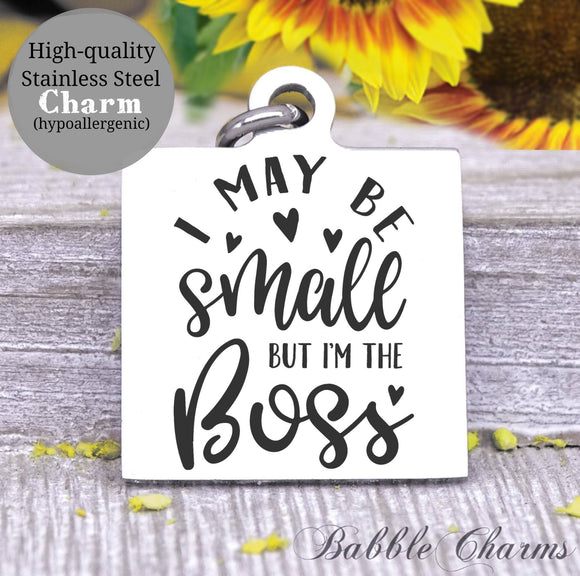 I may be small but I'm the boss, kid boss, kid, mom, mom charm, Steel charm 20mm very high quality..Perfect for DIY projects