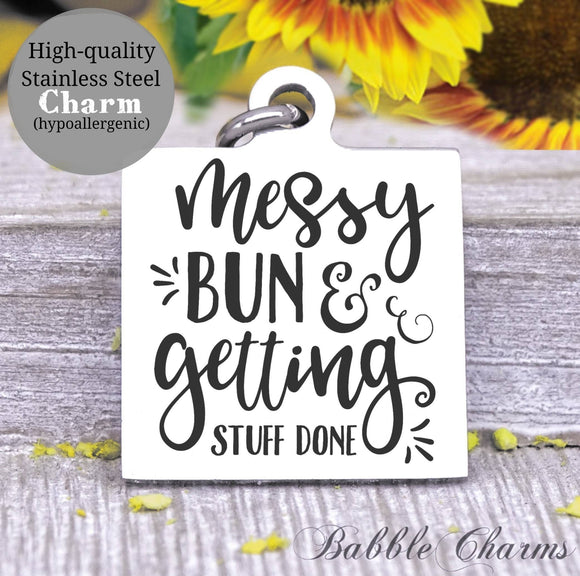Messy bun getting stuff done, mommin, mom, mom charm, Steel charm 20mm very high quality..Perfect for DIY projects