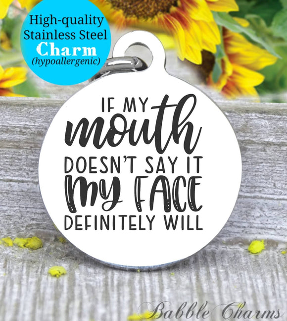If my mouth doesn't say it my face definitely will, my face charm, Steel charm 20mm very high quality..Perfect for DIY projects