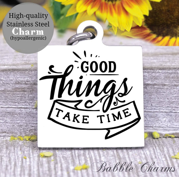 Good things take time, times, good things charm, Steel charm 20mm very high quality..Perfect for DIY projects