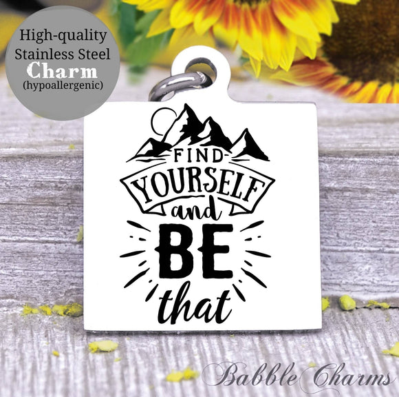 Find yourself and be that, find yourself, be yourself, be you charm, Steel charm 20mm very high quality..Perfect for DIY projects